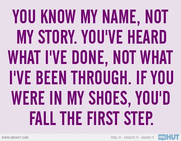 Before You Judge Someone Walk A Mile In Their Shoes So When You