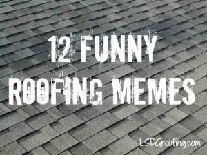 12 Funny Roofing Memes All Things Funny Roof