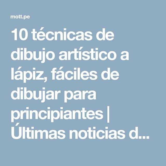 10 Tecnicas De Dibujo Artistico A Lapiz Faciles De Dibujar Para Principiantes Ultimas Noticias Dibujos Artisticos A Lapiz Dibujos Faciles Tecnicas De Dibujo