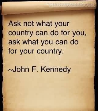 Ask Not What Your Country Can Do For You Ask What You Can Do For