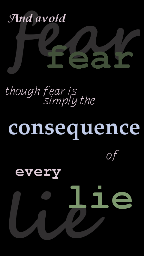 fear is simply the consequence of every lie