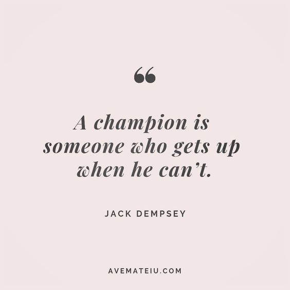 A champion is someone who gets up when he can't. Jake Dempsey Quote 155 - Ave Mateiu