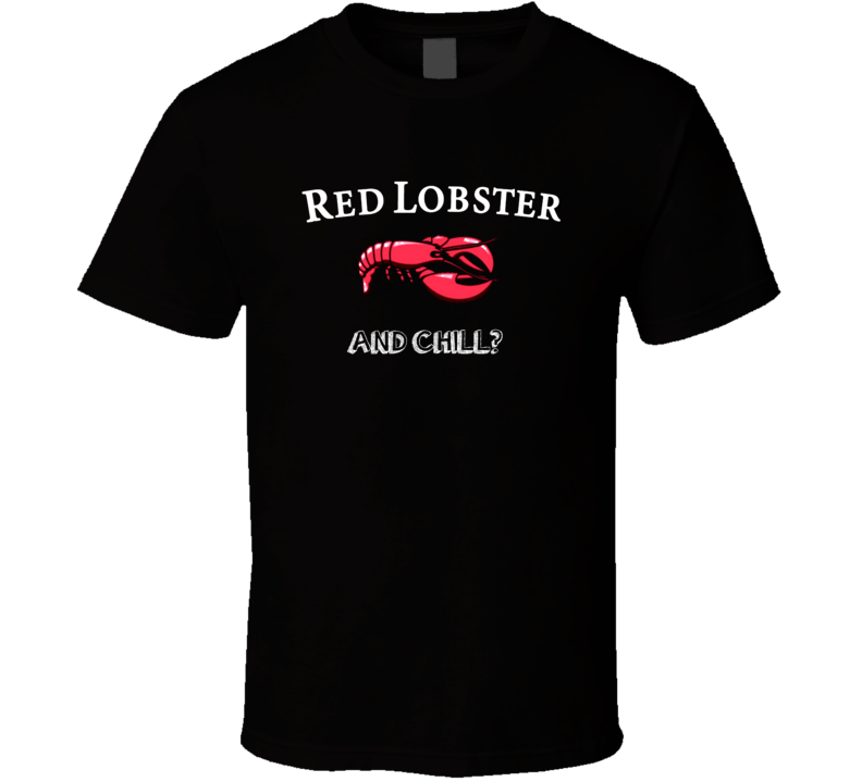 Red Lobster And Chill Parody Funny T Shirt Red lobster