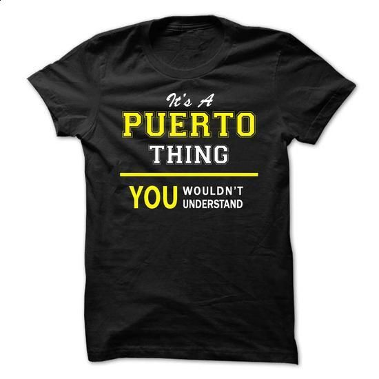 Its A PUERTO thing, you wouldnt understand !! - #sweatshirt storage #sweater jacket. ORDER HERE => https://www.sunfrog.com/Names/Its-A-PUERTO-thing-you-wouldnt-understand-.html?68278