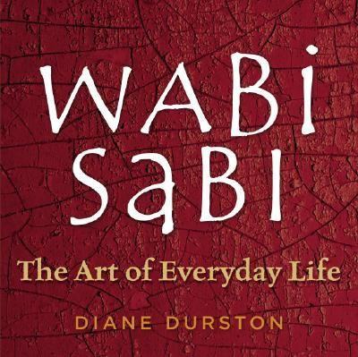 Wabi Sabi: The Art of Everyday Life, Durston, Diane