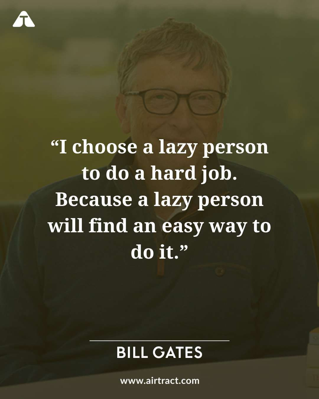 I choose a lazy person to do a hard job. Because a lazy