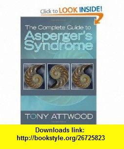 The Complete Guide to Aspergers Syndrome (9781843106692) Tony Attwood , ISBN-10: 1843106698  , ISBN-13: 978-1843106692 ,  , tutorials , pdf , ebook , torrent , downloads , rapidshare , filesonic , hotfile , megaupload , fileserve