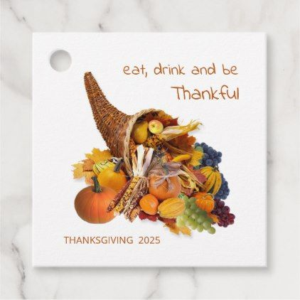 Cornucopia Eat Drink Be Thankful Thanksgiving Favor Tags Zazzle Com Thanksgiving Favors Thanksgiving Cornucopia Favor Tags