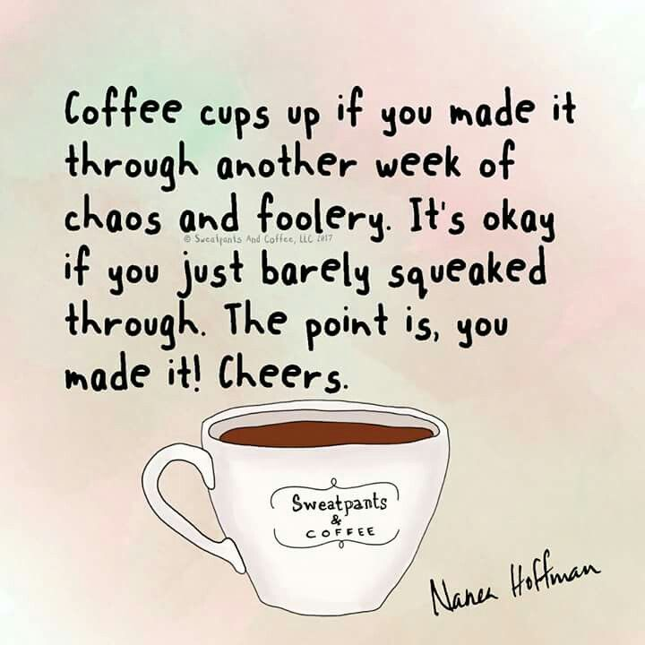 Coffee Cups Up If You Made It Through Another Week ;)☕