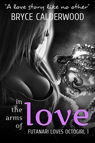 Amazon.com: In the Arms of Love (Futanari Loves Octogirl Book 1) eBook: Bryce Calderwood: Kindle Store
