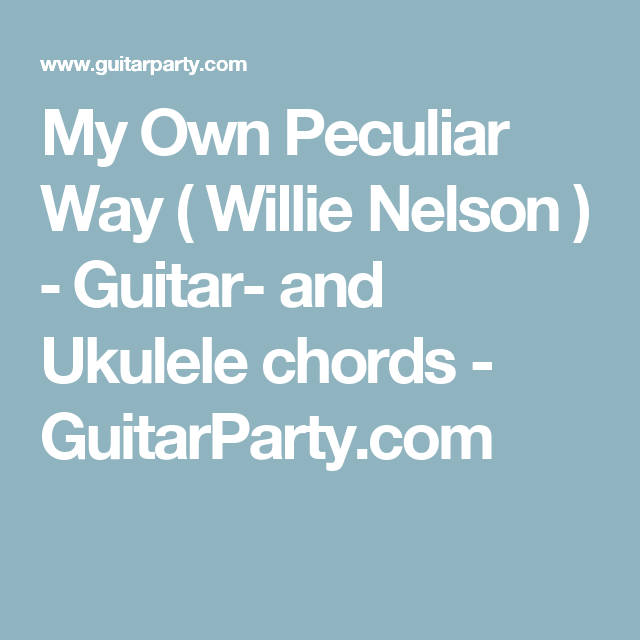My Own Peculiar Way Willie Nelson Guitar And Ukulele Chords