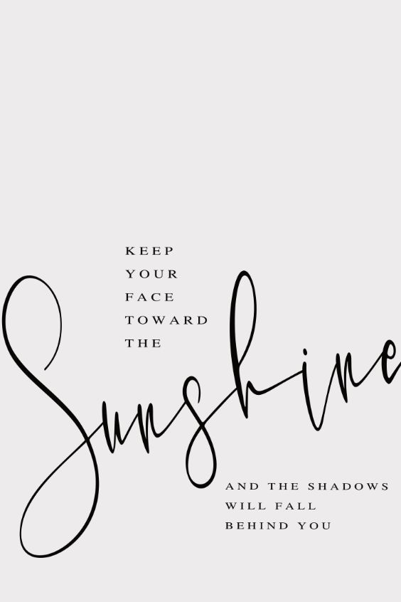 Keep your face toward the sunshine, Home, Wall Art, Home Decor, Quote Prints, Inspirational Print, I