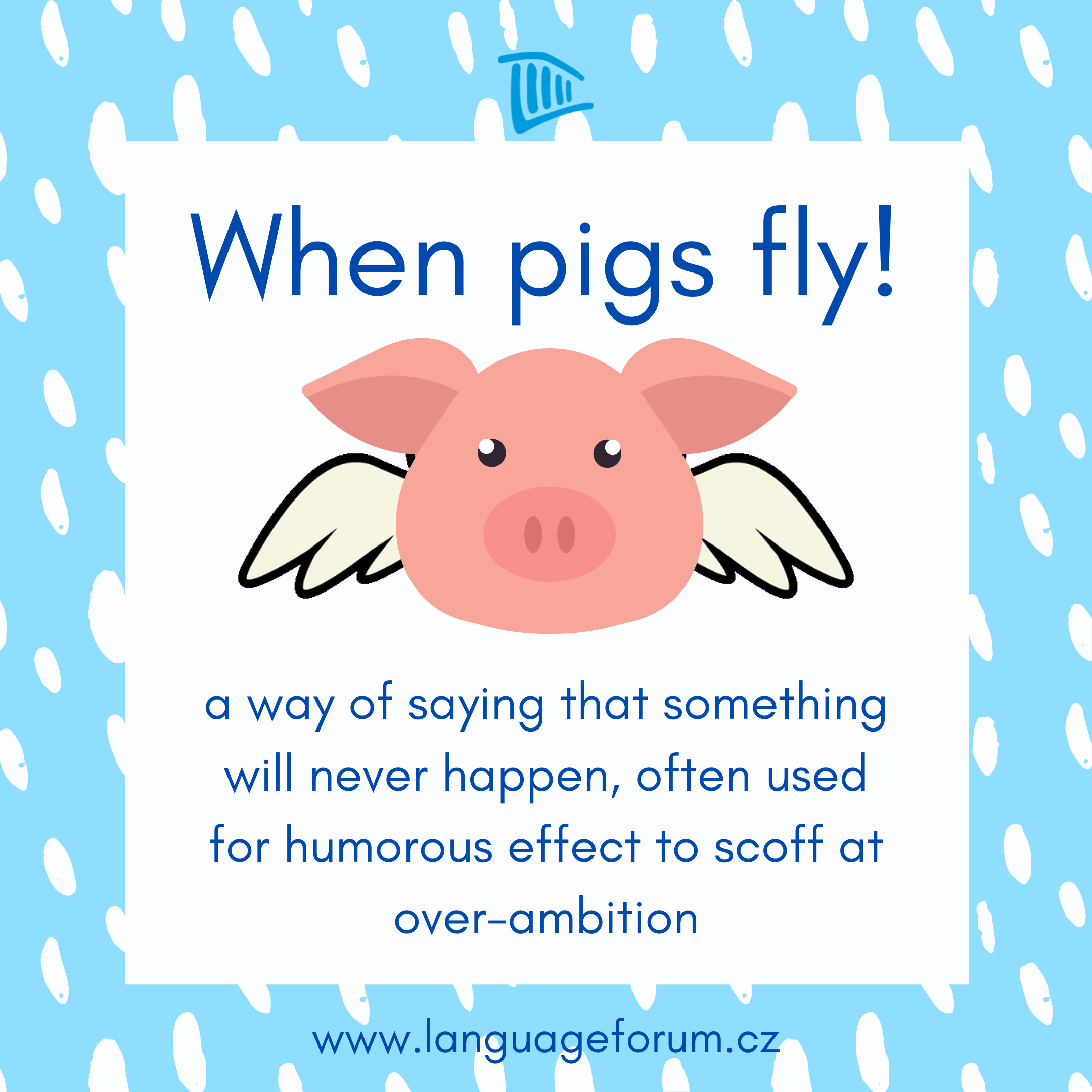 Idiom Of The Week When Pigs Fly Can You Think Of Any Other Idioms Used To Express That Something Is Highly Improba Idioms And Phrases English Idioms Idioms
