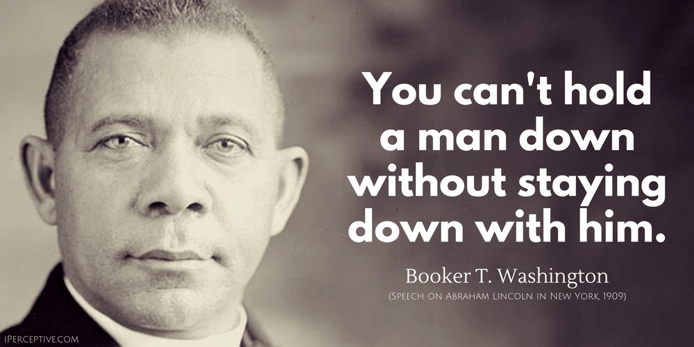 Booker T Washington Quotes Extraordinary Booker Twashington Quote You Can't Hold A Man Down Without