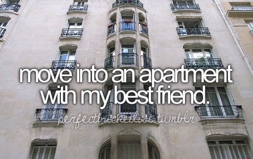 Move into an apartment with my best friend #bucketlist