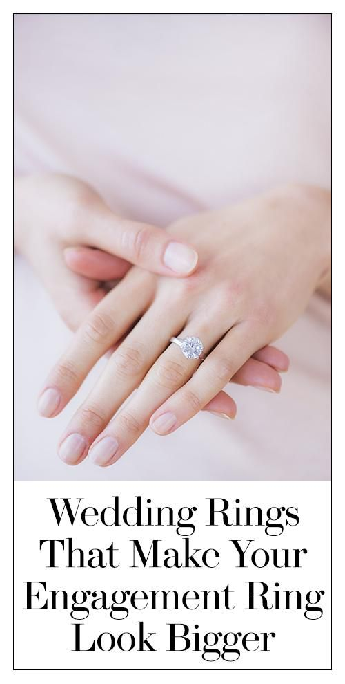5 Wedding Band Hacks To Make Your Engagement Ring Look Bigger Engagement Rings Engagement Wedding Rings