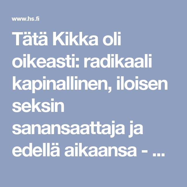 Tätä Kikka oli oikeasti: radikaali kapinallinen, iloisen seksin sanansaattaja ja edellä aikaansa - Nyt.fi - Helsingin Sanomat