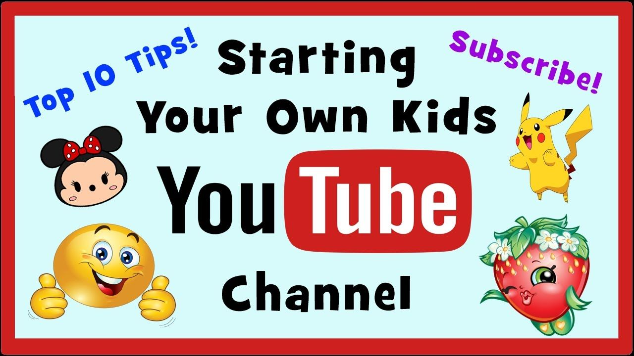 Top 10 Tips for Starting a Kids YouTube Channel   Kids ...