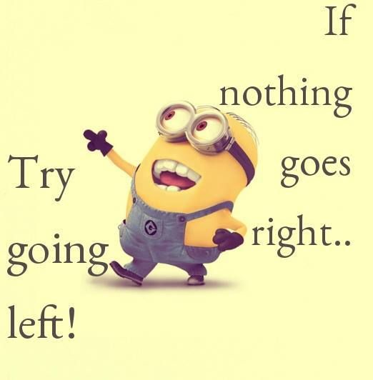 If Nothing Goes Right Minions Funny Funny Minion Quotes Funny Minion Pictures