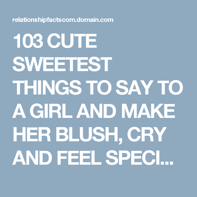 103 CUTE SWEETEST THINGS TO SAY TO A GIRL AND MAKE HER BLUSH, CRY