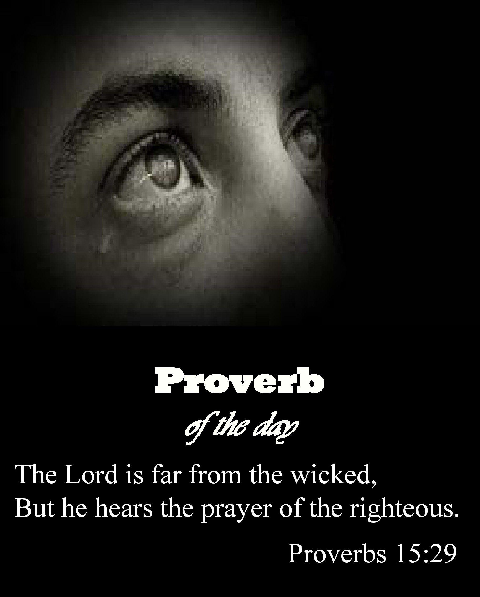 Proverbs 15:29  29 De HEER is ver verwijderd van de goddelozen,   het gebed van de rechtvaardigen hoort hij.        Uit: De Nieuwe Bijbelvertaling