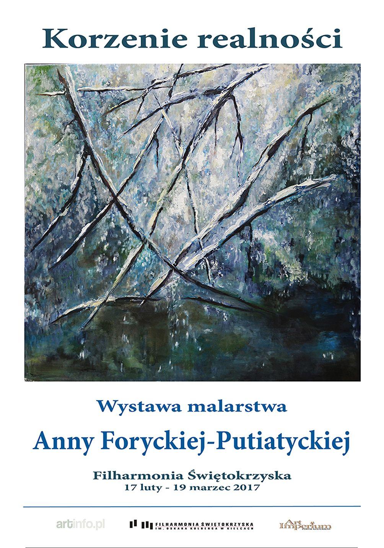 Korzenie realności - wystawa Anny Foryckiej - Putiatyckiej w Filharmonii Świętokrzyskiej 17.02-19.03.2017 r.