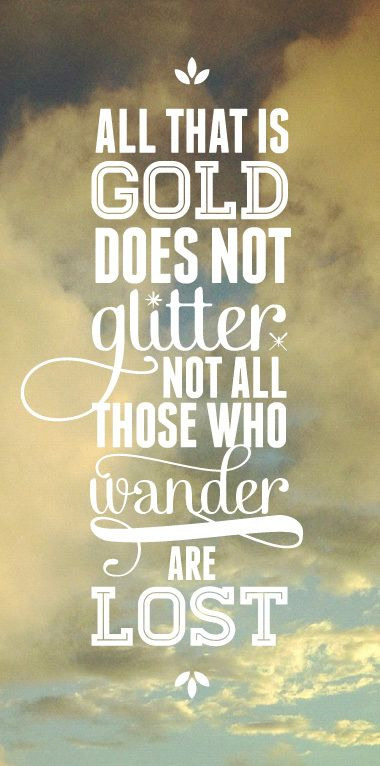 All that is gold does not glitter, not all those who wander are lost. (Poem by J. R. R. Tolkien; poster by Chloe Park)