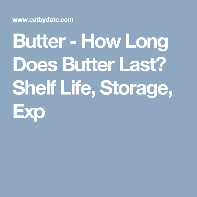 Butter How Long Does Butter Last Shelf Life Storage Exp