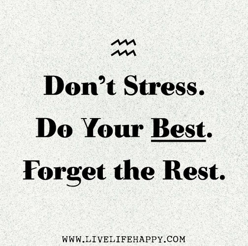 Don't stress. Do your best. the rest. Luck quotes