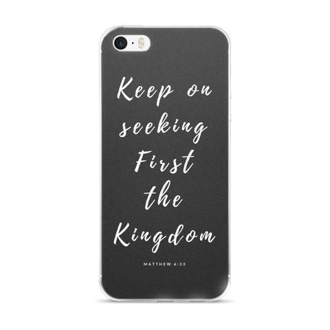 iPhone 5/5s/Se, 6/6s, 6/6s Plus Case:  Keep on seeking First the Kingdom
