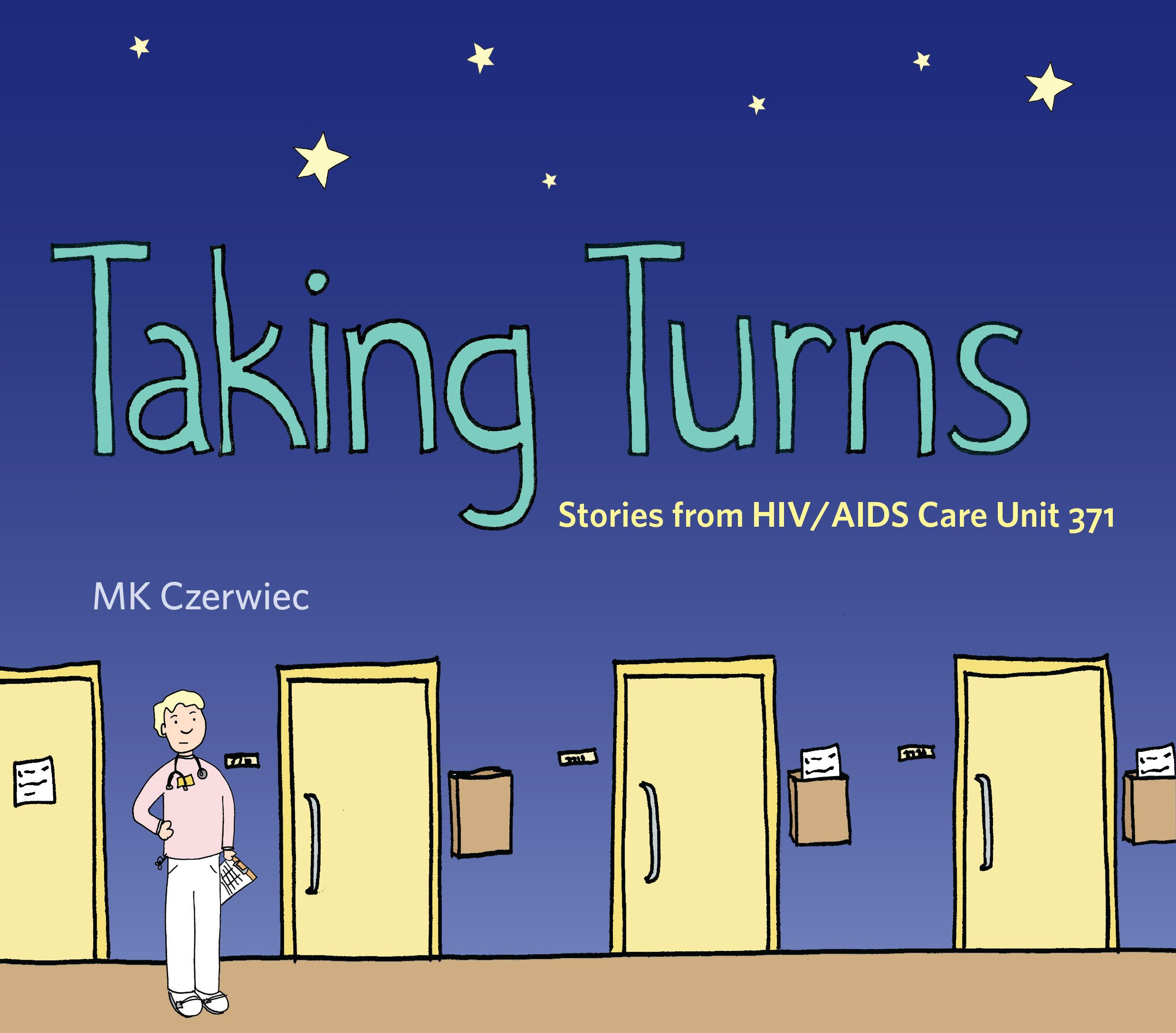 TAKING TURNS: Stories from HIV/AIDS Care Unit 371 | by MK Czerwiec | http://www.psupress.org/books/titles/978-0-271-07818-2.html