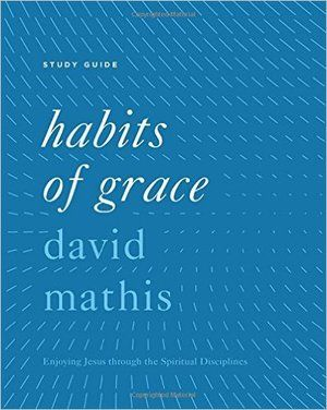 Habits Of Grace Study Guide Spiritual Disciplines Study Guide Writing A Book Review