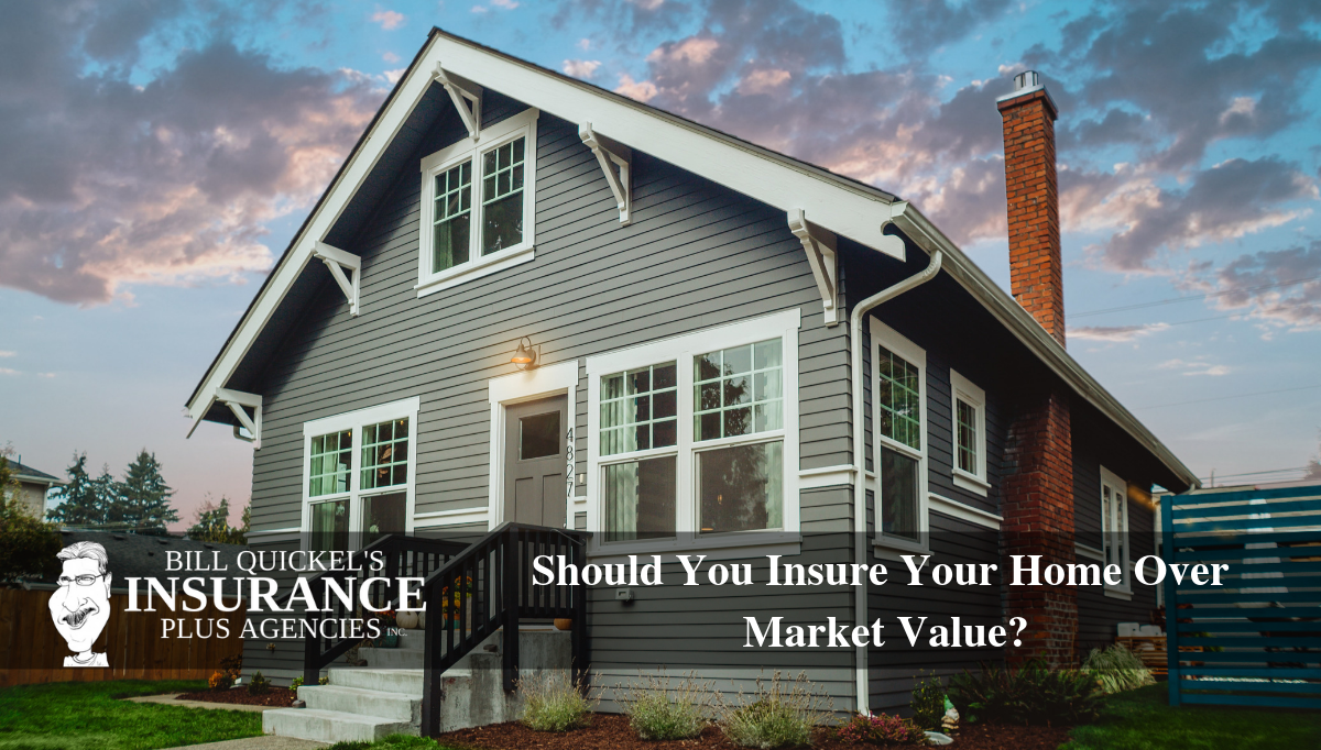 Should You Insure Your Home Over Market Value? home