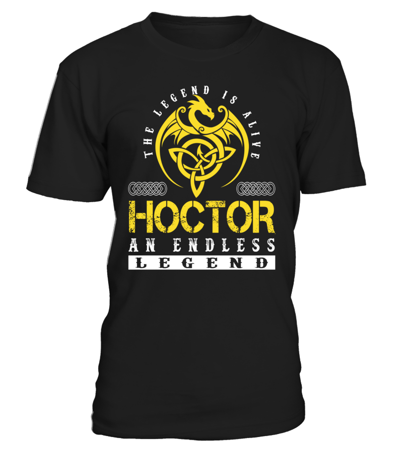 The Legend is Alive HOCTOR An Endless Legend Last Name T-Shirt #LegendIsAlive