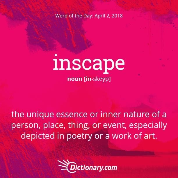 Dictionary.com On Instagram: U201cTodayu0027s Word Of The Day Is Inscape. Read The  Full Definition, Example Sentences, And Origin Using The Link In Bio.