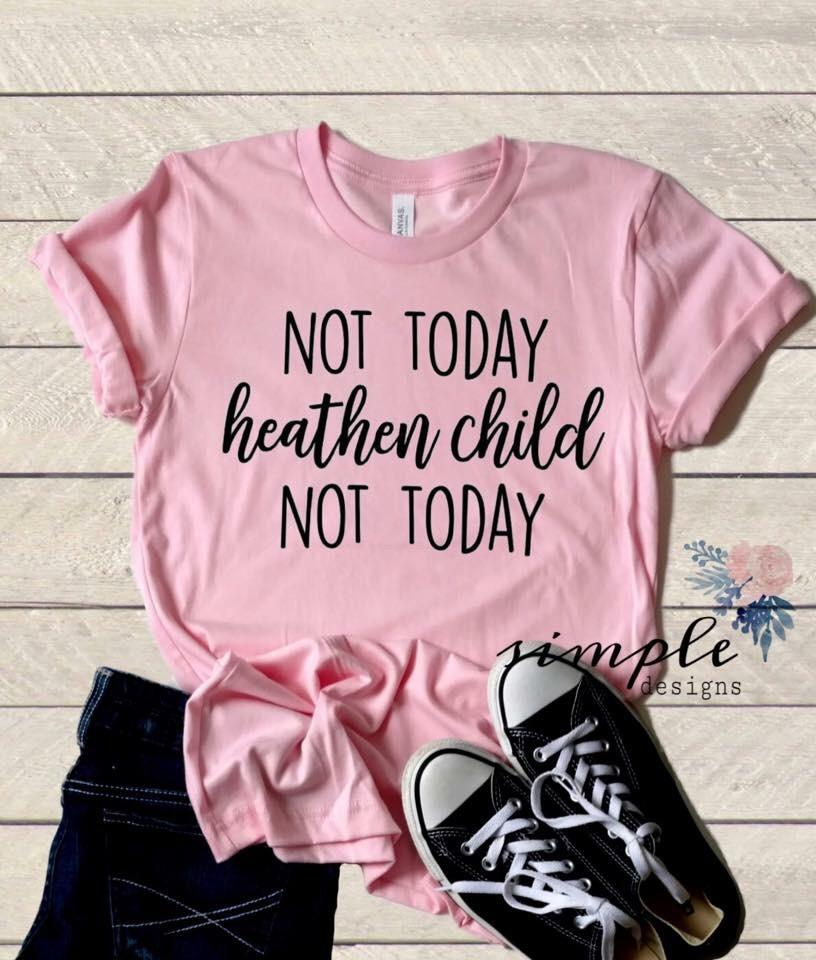 25888307fbc5 Not Today Heathen Child T-shirt, Mom Tee in 2019   Various Graphic T ...