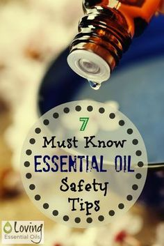 7 Must Know Essential Oil Safety Tips   Loving Essential Oils http://www.lovingessentialoils.com/blogs/essential-oil-tips/64673667-7-must-know-essential-oil-safety-tips