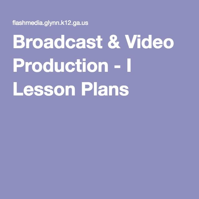 Broadcast  Video Production  I Lesson Plans  Broadcast