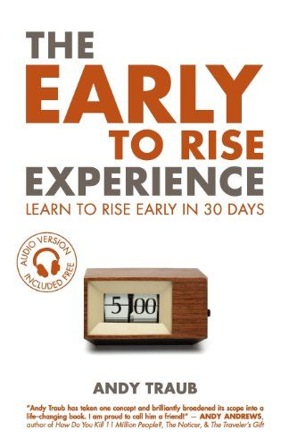 The Early To Rise Experience Learn To Rise Early In 30 Days By Andy Traub