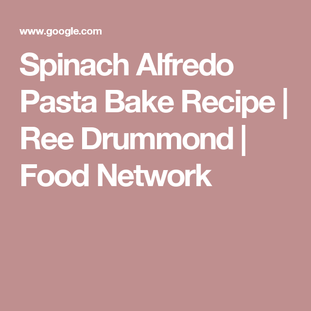Spinach Alfredo Pasta Bake Recipe Ree Drummond Food Network Food Network Recipes Ree