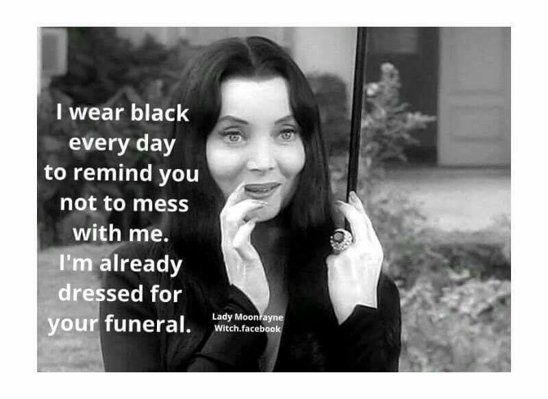 Wise Words From Morticia Addams I Should Say That To Some