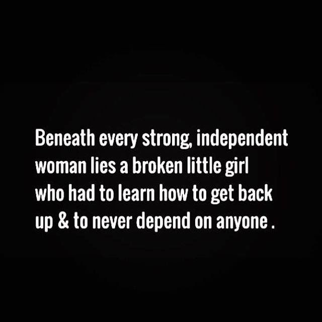 I am a strong woman but yesssssssss deep down inside is a deeply broken down little girl