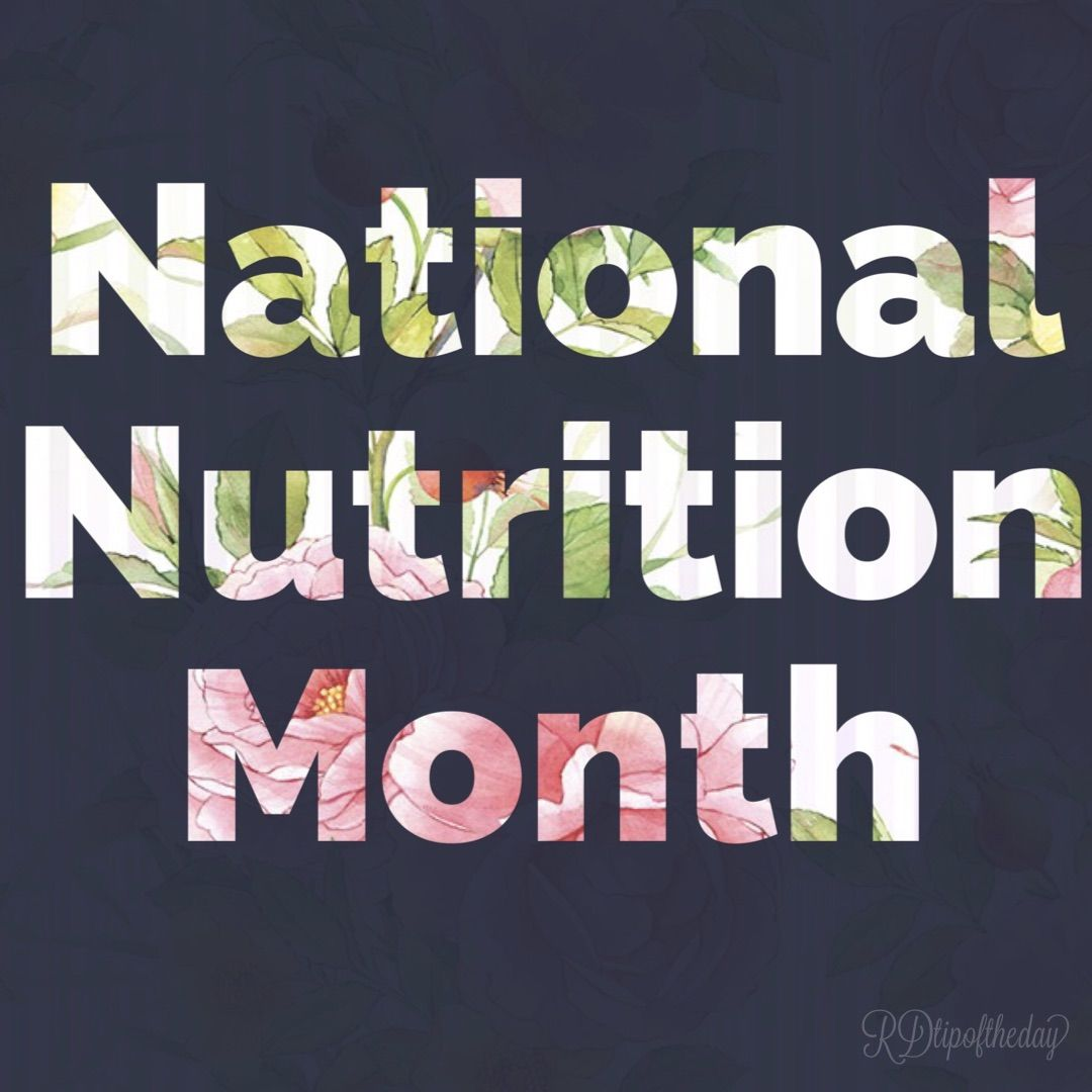 Tips And Tricks To Encourage Better Nutrition: March Is National Nutrition Month Here's The Roundup To