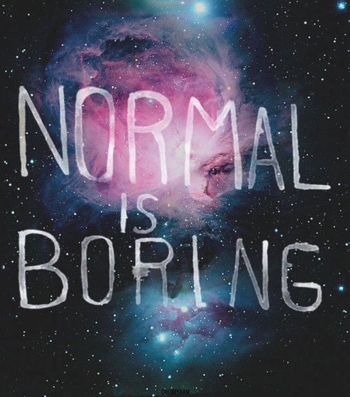 Pin By Jenni L On Beats Moody Quotes Galaxy Quotes Normal Is Boring