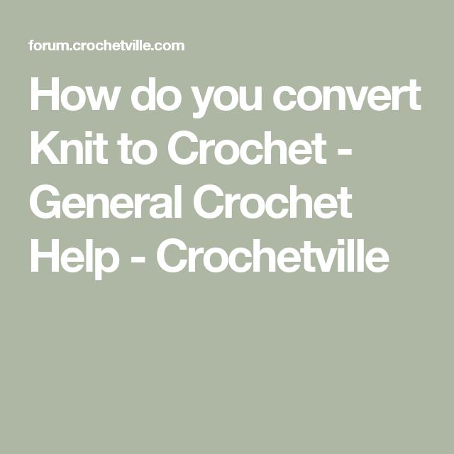 How Do You Convert Knit To Crochet General Crochet Help