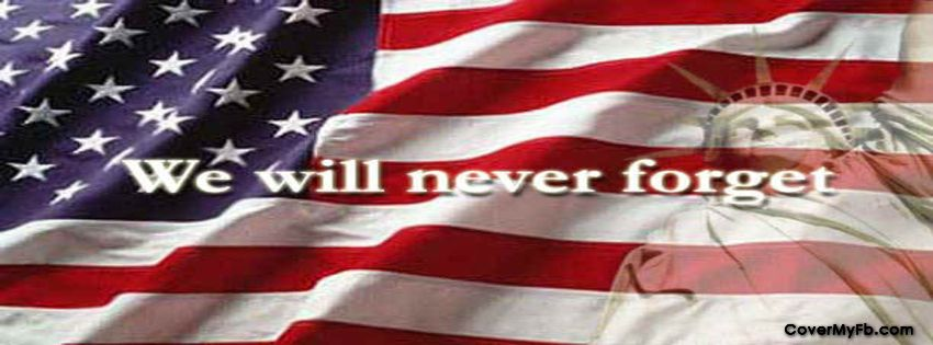 We Will Never Forget Facebook Covers We Will Never Forget Fb Covers We Will Never Forget Facebook Timeline We Will Never Forget 911 Never Forget Never Forget