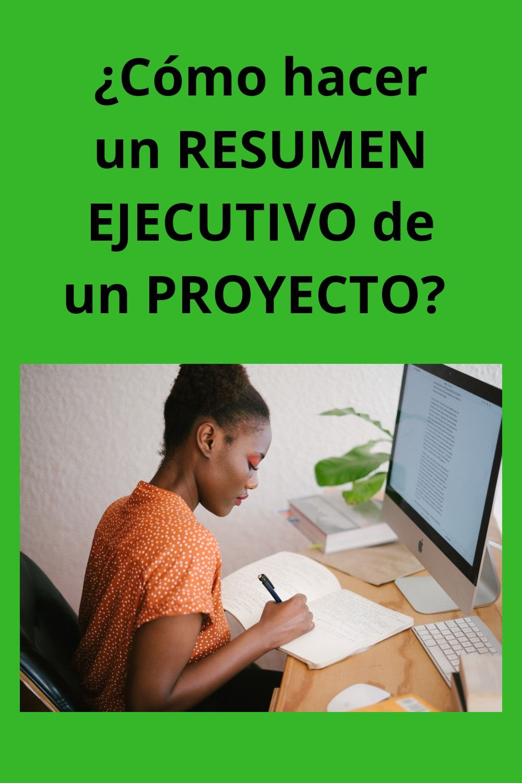 ¿Cómo hacer un resumen ejecutivo de un proyecto? Resumen