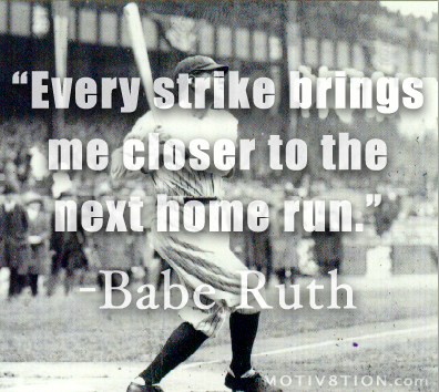 Babe Ruth Quotes Every Strike Brings Me Closer To The Next Home Run~ Babe Ruth