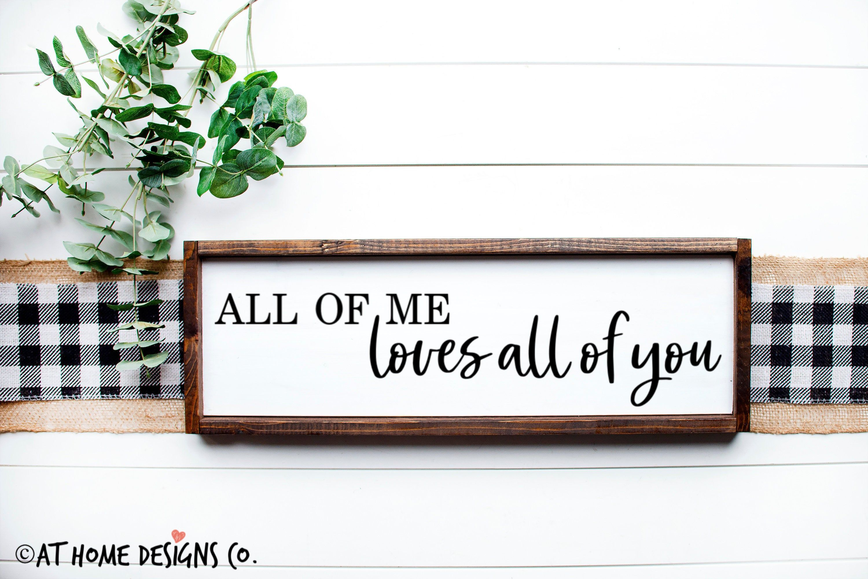 All Of Me Loves All Of You Svg Above Bed Svg Love Song Lyrics Svgs Love Svgs Wedding Svg Anniversary Svgs Love Svg Bedroom Svg