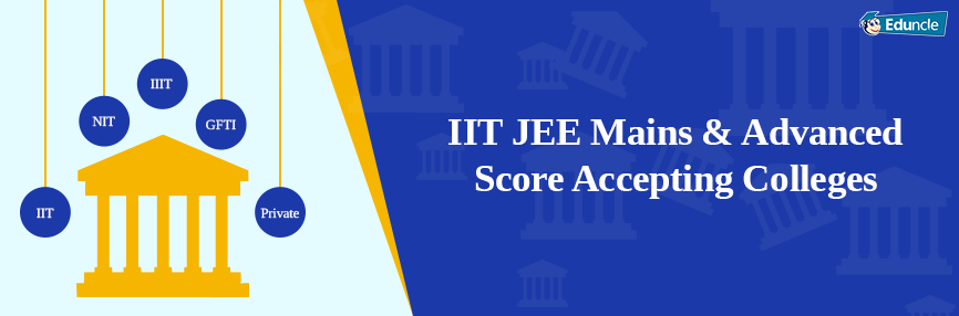 Colleges Accepting Jee Main Jee Advanced 2020 Scores And Fee Details College Maine Scores